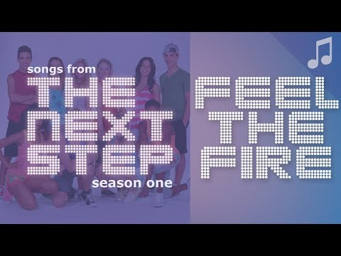 """♪ """"Feel the Fire"""" ♪ - Songs from The Next Step"""
