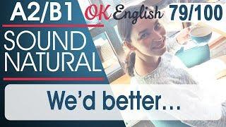 79/100   We'd better ... - Лучше бы нам ... 🇺🇸 Sound Natural   Разговорный английский