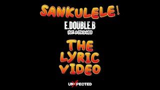 SANKULELE - E.Double.B feat. A-Star & GHB2B (Lyric Video)