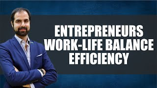 The Entrepreneur's Work-life Balance is all About Efficiency