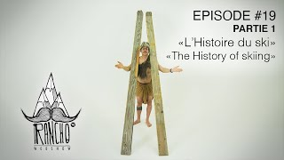 "Rancho EP#19 ""L'Histoire du ski"" / ""The History of skiing"" - PARTIE 1"