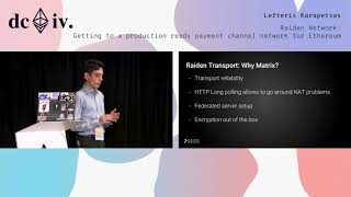 Raiden Network: Getting to a production ready payment channel network by Lefteris Karapetsas