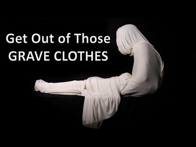 Get Out of Those Grave Clothes - Pastor Chris Sowards