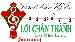 LỜI CHÂN THÀNH (bè SOPRANO) Lm Kim Long [THÁNH NHẠC KÝ ÂM] TNKALCTklFS