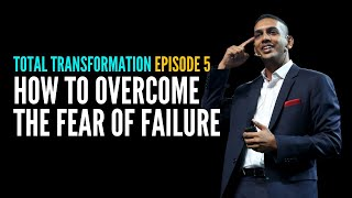 Total Transformation Episode 5 - How To Overcome the Fear of Failure | Jit Puru