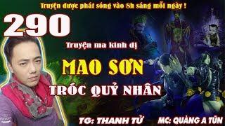 Mao Sơn tróc quỷ nhân [ Tập 290 ] Gặp Lâm Chánh Anh - Truyện ma pháp sư diệt quỷ - Quàng A Tũn