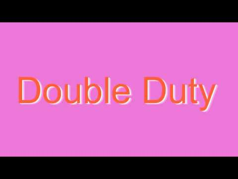 How to Pronounce Double Duty