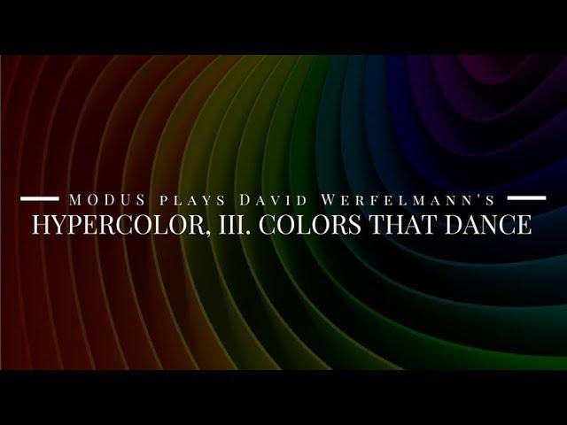 MODUS plays Werfelmann's Hypercolor, III  Colors that Dance