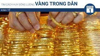 Tìm cách huy động lượng vàng trong dân | VTC1
