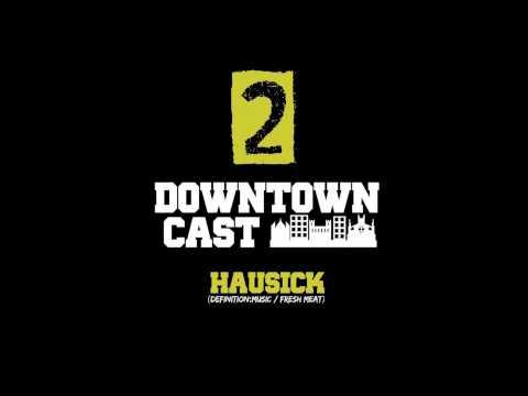 DOWNTOWNCAST 02 - HAUSICK (DEFINITION-MUSIC - FRESH MEAT) -