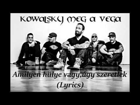Kowalsky meg a Vega-Amilyen hülye vagy,úgy szeretlek (lyrics) mp3 letöltés