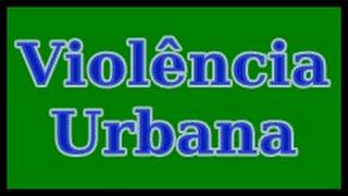 Violência Contra A Mulher - Violência Urbana ► 👈