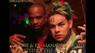 6IX9INE & EX-MANAGER SHOTTI ARRESTED BY THE FEDS ON RICO LAW !!!