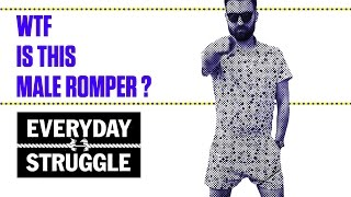 WTF Are These Male Rompers? | Everyday Struggle