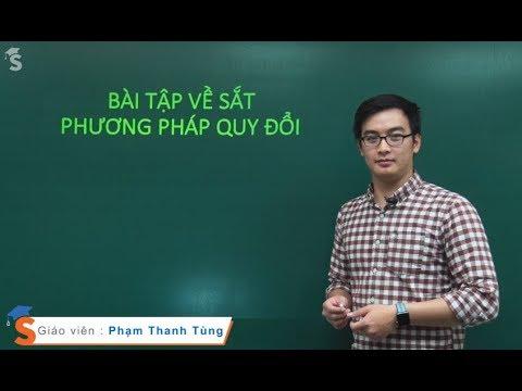 Bài tập về sắt và phương pháp quy đổi – Thầy giáo: Phạm Thanh Tùng (Hóa Lớp 12)
