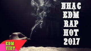 Tuyển Tập EDM Việt Rap Hay Nhất   - Nhạc EDM Rap 2017