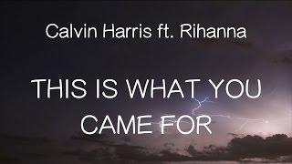 Скачать 洋楽和訳 Calvin Harris Ft Rihanna This Is What You Came For Lyrics