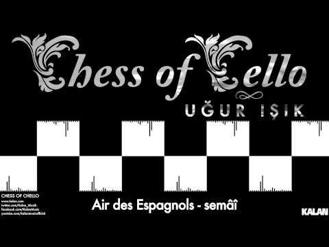 Uğur Işık - Air des Espagnols - Semâî - [ Chess of Cello  © 2015 Kalan Müzik ]