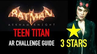 Batman Arkham Knight - Teen Titan AR Challenge  -  3 Stars - Catwoman