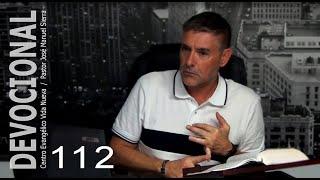 Devocional 112 - Pastor José Manuel Sierra