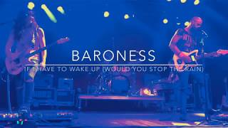 Baroness - If I Have to Wake Up (Would You Stop the Rain?) - LIVE - House of Blues - Anaheim 3/14/19