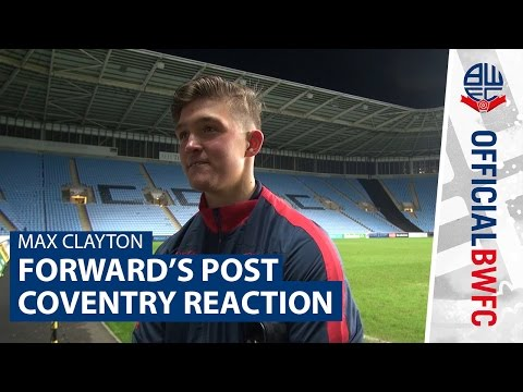 MAX CLAYTON | | Forward's post-Coventry City reaction
