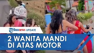 Viral Video Dua Wanita Seksi Mandi dan Keramas sambil Naik Motor di Mojokerto, Ini Kronologinya
