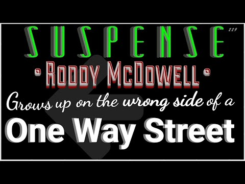 RODDY MCDOWELL Heads the wrong way on a One Way Street • SUSPENSE Best Episode • [remastered]