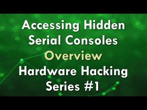 Accessing Hidden Serial Consoles - Overview - Hardware Hacking Series #1