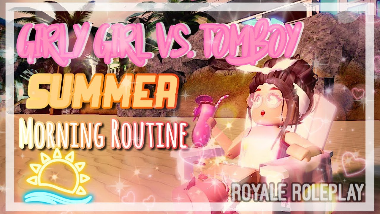 Tomboy Vs Girly Girl|| Summer Morning Routine|| Royale High Skit|| Royale Roleplay