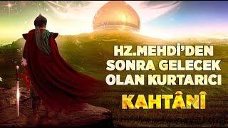 """Hz.Mehdi'den Sonra gelecek olan son kurtarıcı """"Kahtânî"""" ve Sonrası Kıyamet!"""