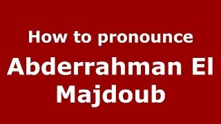 How to pronounce Abderrahman El Majdoub (Arabic/Morocco) - PronounceNames.com