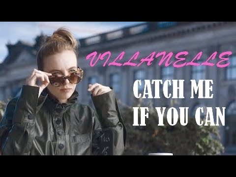 Villanelle-Catch Me If You Can|Killing Eve