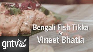 Bengali Fish Tikka with Vineet Bhatia - GN Guides