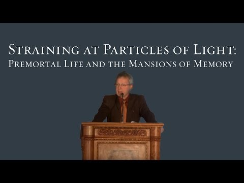 Straining at Particles of Light: Premortal Life and the Mansions of Memory - Terryl Givens