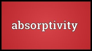 Absorptivity Meaning