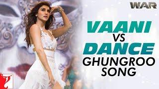 Vaani vs Dance | Ghungroo Song | War | Hrithik Roshan | Vaani Kapoor | Arijit Singh | Shilpa Rao