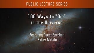 "100 Ways to ""Die"" in the Universe"