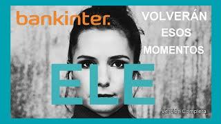 🥰 ELE - Volverán esos Momentos - Tu Granito de Arena (Versión Completa) Anuncio Bankinter | by ioco