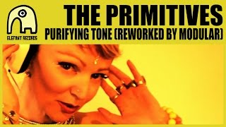 THE PRIMITIVES - Purifying Tone (Reworked By Modular) [Official]