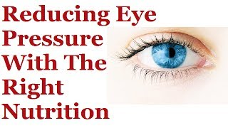 +++ Reducing Eye Pressure With The Right Nutrition
