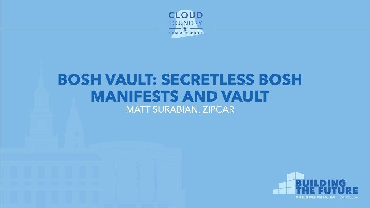 Bosh Vault: Secretless Bosh Manifests and Vault - Matt Surabian, Zipcar