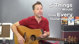 Top 5 Things I Would Give Every Guitar Player If I Could