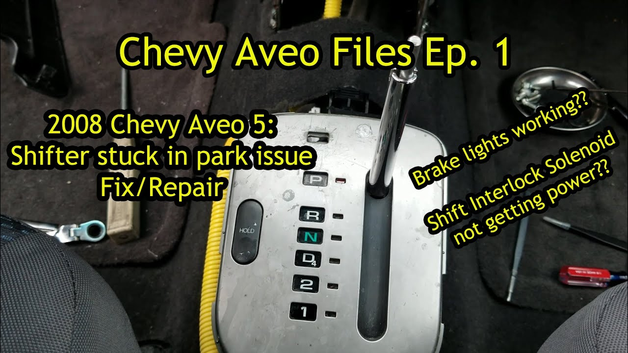 2008 Chevy Aveo 5 Automatic Shifter Unable To Shift Out Of Park Stuck In Brake Lights Work