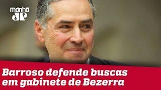 PF achou 'quantidade impressionante' de indícios em gabinete de Bezerra, diz Barroso