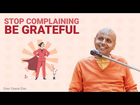 Stop Complaining Be Grateful   Gaur Gopal Das