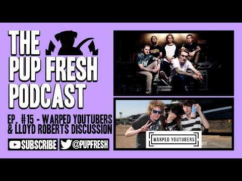 Pup Fresh Podcast Ep. #15 - Warped YouTubers // Lloyd Roberts Discussion