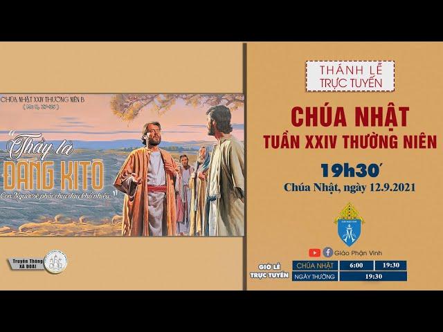 🔴Trực Tuyến Thánh Lễ | CHÚA NHẬT XXIV THƯỜNG NIÊN | 19h30', CHÚA NHẬT ngày 12.9.2021 |Giáo Phận Vinh