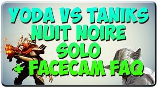 [DESTINY] Nuit Noire Solo : Yoda VS Taniks + facecam FAQ !