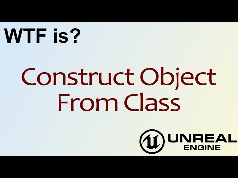 WTF Is? Construct Object From Class in Unreal Engine 4 ( UE4